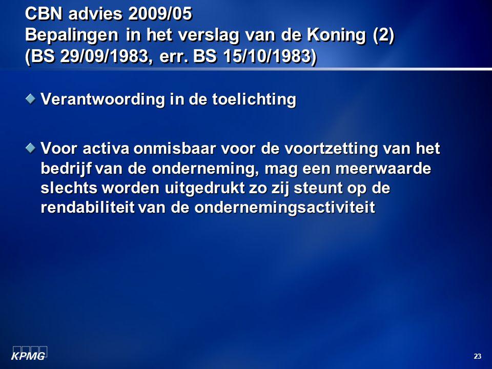 23 CBN advies 2009/05 Bepalingen in het verslag van de Koning (2) (BS 29/09/1983, err. BS 15/10/1983) Verantwoording in de toelichting Voor activa onm