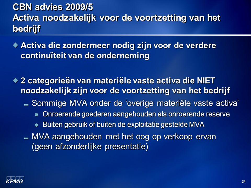 24 CBN advies 2009/5 Activa noodzakelijk voor de voortzetting van het bedrijf Activa die zondermeer nodig zijn voor de verdere continuïteit van de ond