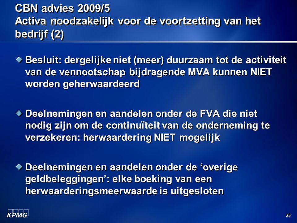 25 CBN advies 2009/5 Activa noodzakelijk voor de voortzetting van het bedrijf (2) Besluit: dergelijke niet (meer) duurzaam tot de activiteit van de ve
