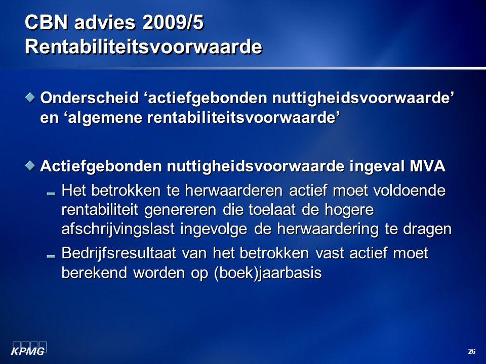 26 CBN advies 2009/5 Rentabiliteitsvoorwaarde Onderscheid 'actiefgebonden nuttigheidsvoorwaarde' en 'algemene rentabiliteitsvoorwaarde' Actiefgebonden