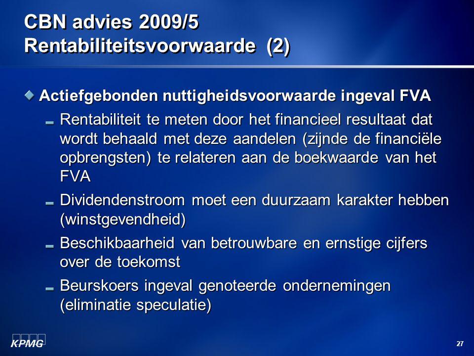 27 CBN advies 2009/5 Rentabiliteitsvoorwaarde (2) Actiefgebonden nuttigheidsvoorwaarde ingeval FVA Rentabiliteit te meten door het financieel resultaa