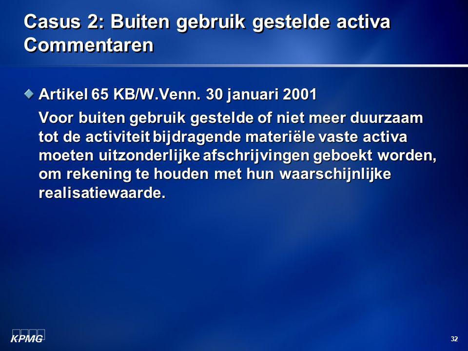 32 Casus 2: Buiten gebruik gestelde activa Commentaren Artikel 65 KB/W.Venn. 30 januari 2001 Voor buiten gebruik gestelde of niet meer duurzaam tot de