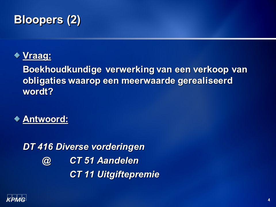 4 Bloopers (2) Vraag: Boekhoudkundige verwerking van een verkoop van obligaties waarop een meerwaarde gerealiseerd wordt? Antwoord: DT 416 Diverse vor
