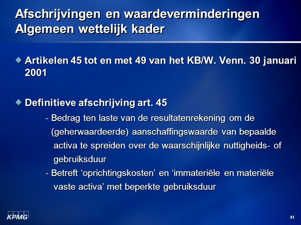 41 Afschrijvingen en waardeverminderingen Algemeen wettelijk kader Artikelen 45 tot en met 49 van het KB/W. Venn. 30 januari 2001 Definitieve afschrij