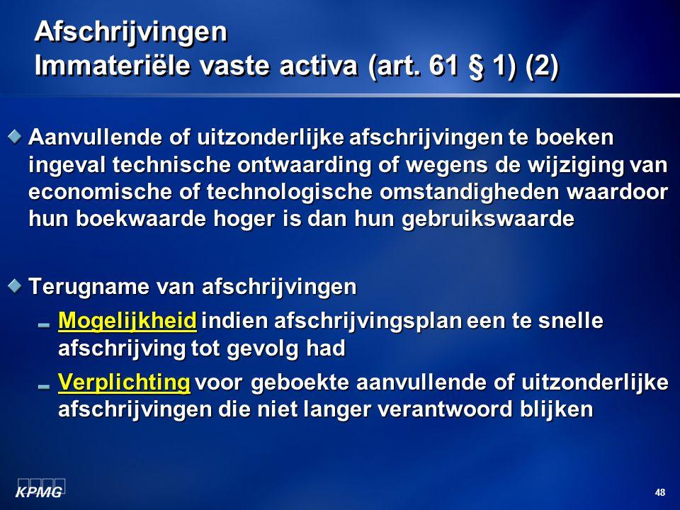 48 Afschrijvingen Immateriële vaste activa (art. 61 § 1) (2) Aanvullende of uitzonderlijke afschrijvingen te boeken ingeval technische ontwaarding of