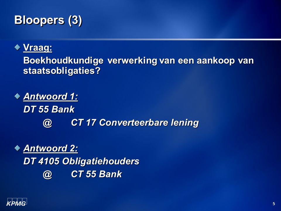 5 Bloopers (3) Vraag: Boekhoudkundige verwerking van een aankoop van staatsobligaties? Antwoord 1: DT 55 Bank @ CT 17 Converteerbare lening Antwoord 2