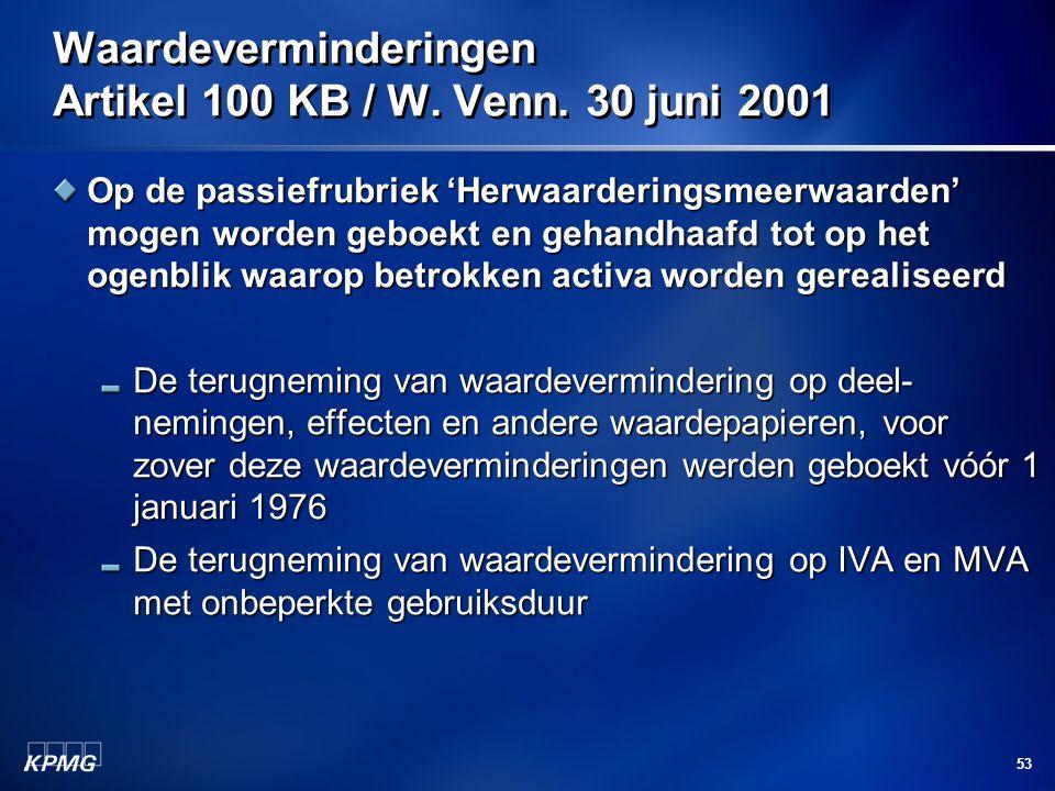 53 Waardeverminderingen Artikel 100 KB / W. Venn. 30 juni 2001 Op de passiefrubriek 'Herwaarderingsmeerwaarden' mogen worden geboekt en gehandhaafd to