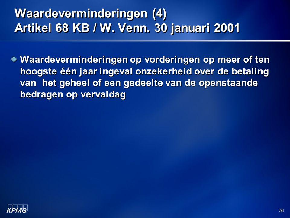 56 Waardeverminderingen (4) Artikel 68 KB / W. Venn. 30 januari 2001 Waardeverminderingen op vorderingen op meer of ten hoogste één jaar ingeval onzek