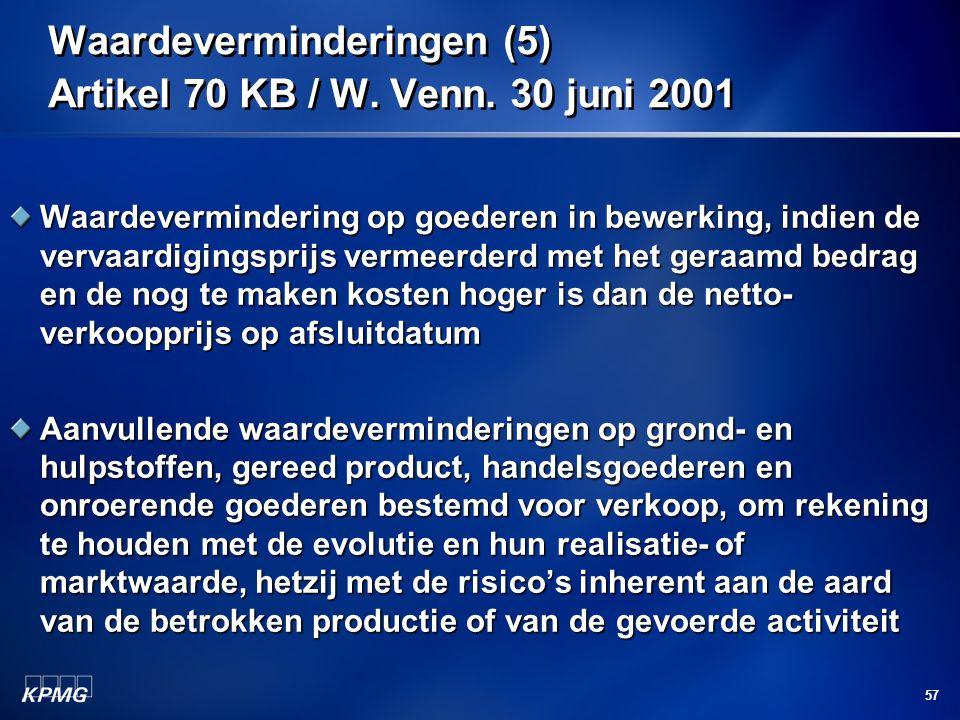 57 Waardeverminderingen (5) Artikel 70 KB / W. Venn. 30 juni 2001 Waardevermindering op goederen in bewerking, indien de vervaardigingsprijs vermeerde