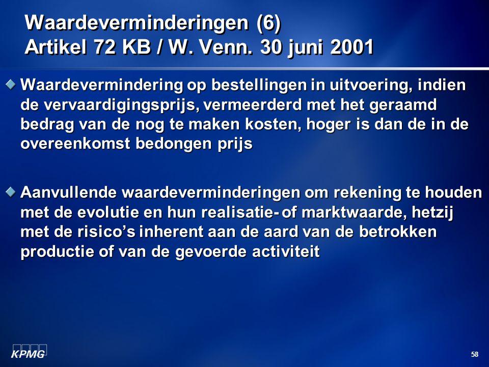 58 Waardeverminderingen (6) Artikel 72 KB / W. Venn. 30 juni 2001 Waardevermindering op bestellingen in uitvoering, indien de vervaardigingsprijs, ver