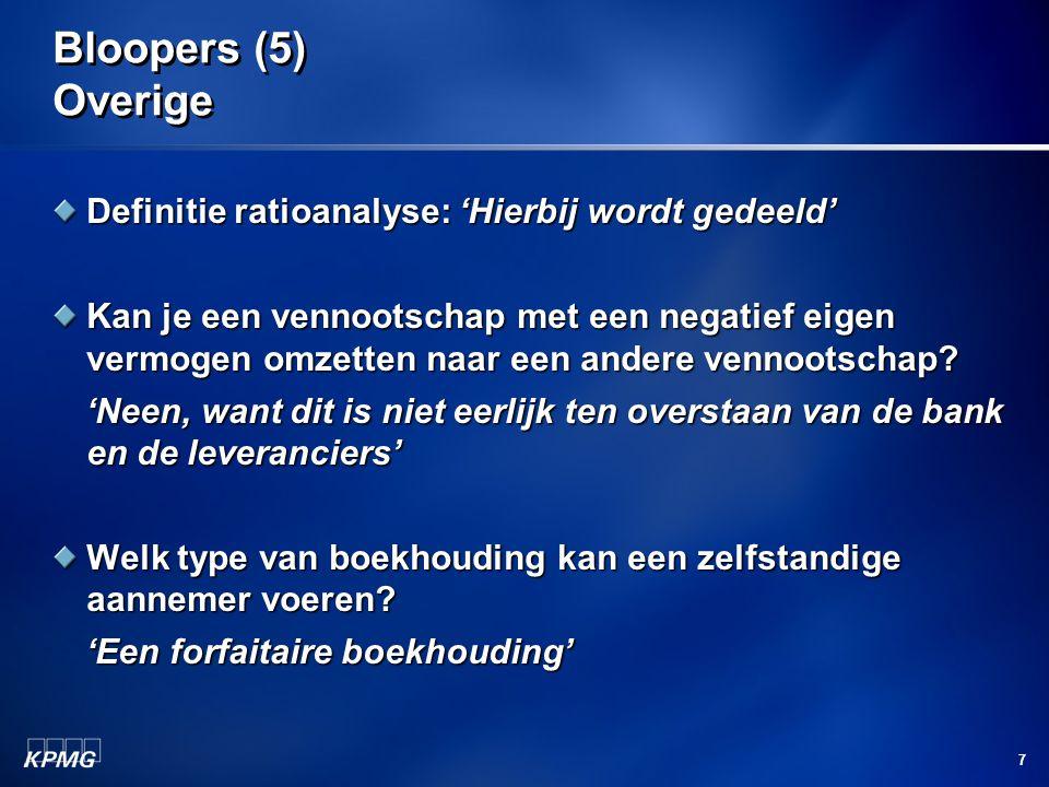 7 Bloopers (5) Overige Definitie ratioanalyse: 'Hierbij wordt gedeeld' Kan je een vennootschap met een negatief eigen vermogen omzetten naar een ander