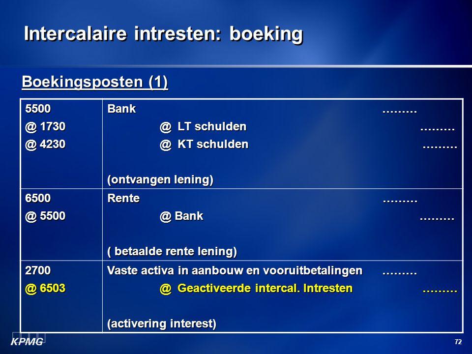 72 Intercalaire intresten: boeking Boekingsposten (1) 5500 @ 1730 @ 4230 Bank ……… @ LT schulden ……… @ LT schulden ……… @ KT schulden ……… @ KT schulden