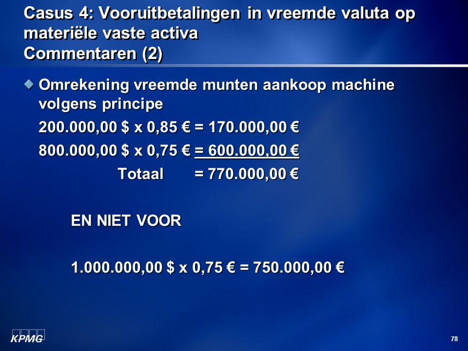 78 Casus 4: Vooruitbetalingen in vreemde valuta op materiële vaste activa Commentaren (2) Omrekening vreemde munten aankoop machine volgens principe 2