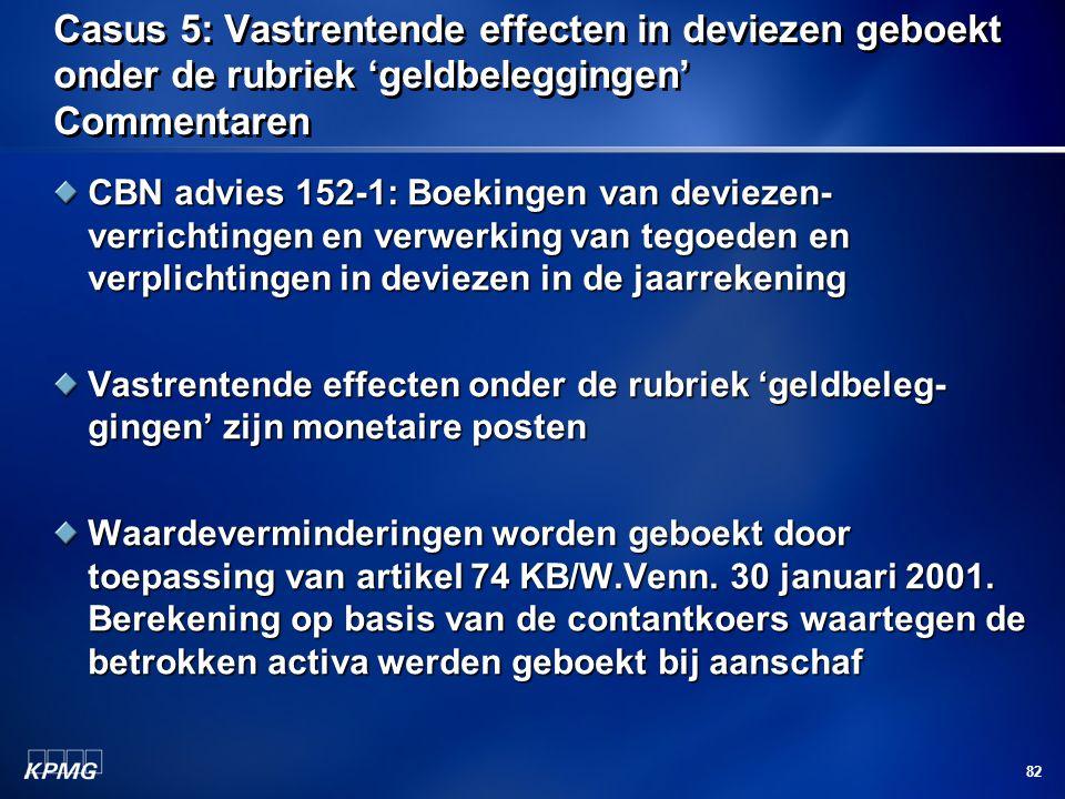 82 Casus 5: Vastrentende effecten in deviezen geboekt onder de rubriek 'geldbeleggingen' Commentaren CBN advies 152-1: Boekingen van deviezen- verrich
