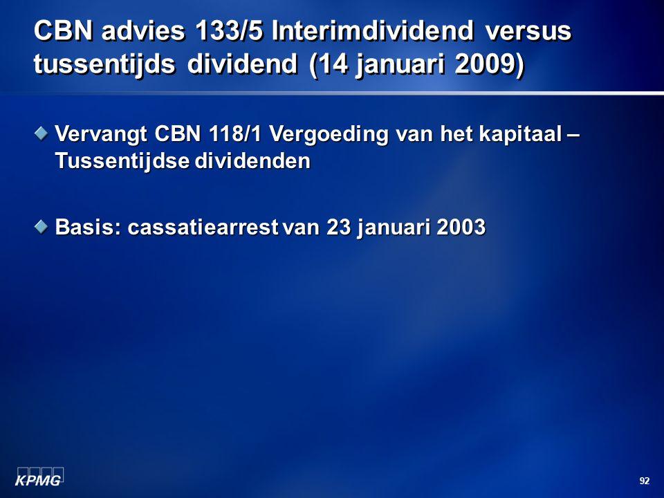 92 CBN advies 133/5 Interimdividend versus tussentijds dividend (14 januari 2009) Vervangt CBN 118/1 Vergoeding van het kapitaal – Tussentijdse divide