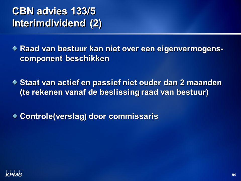 94 CBN advies 133/5 Interimdividend (2) Raad van bestuur kan niet over een eigenvermogens- component beschikken Staat van actief en passief niet ouder