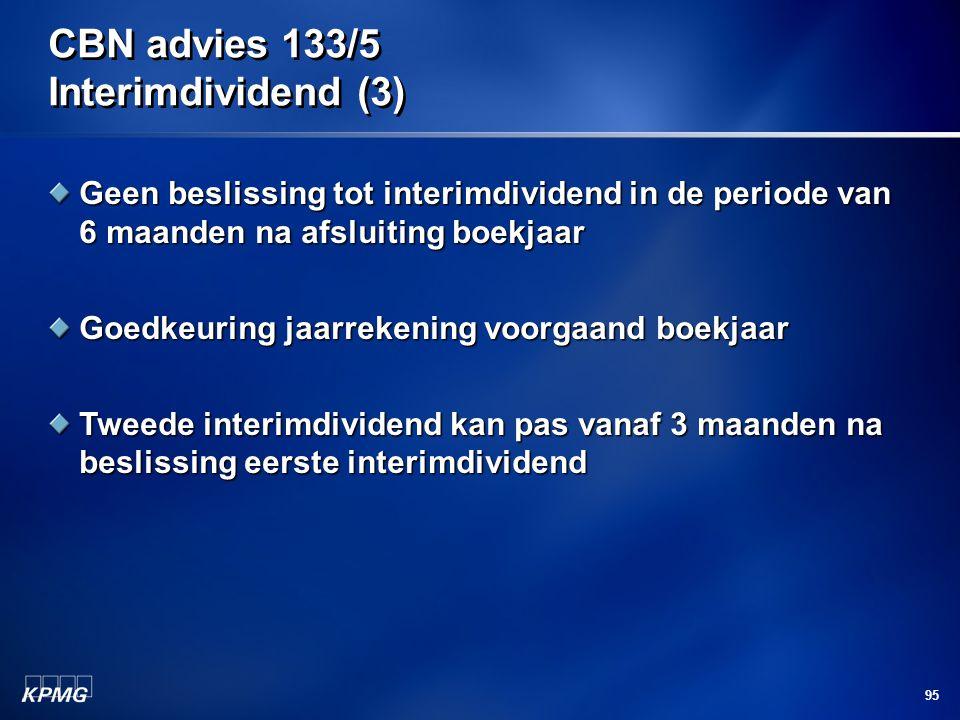 95 CBN advies 133/5 Interimdividend (3) Geen beslissing tot interimdividend in de periode van 6 maanden na afsluiting boekjaar Goedkeuring jaarrekenin