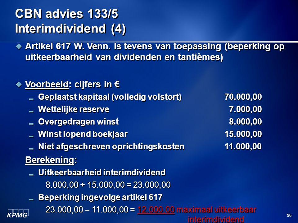 96 CBN advies 133/5 Interimdividend (4) Artikel 617 W. Venn. is tevens van toepassing (beperking op uitkeerbaarheid van dividenden en tantièmes) Voorb