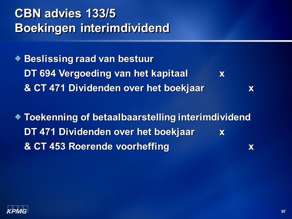 97 CBN advies 133/5 Boekingen interimdividend Beslissing raad van bestuur DT 694 Vergoeding van het kapitaalx & CT 471 Dividenden over het boekjaarx T