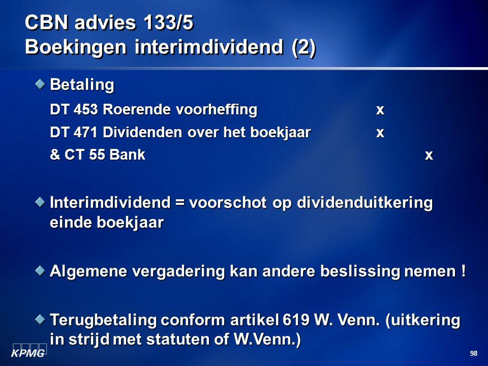 98 CBN advies 133/5 Boekingen interimdividend (2) Betaling DT 453 Roerende voorheffingx DT 471 Dividenden over het boekjaarx & CT 55 Bankx Interimdivi