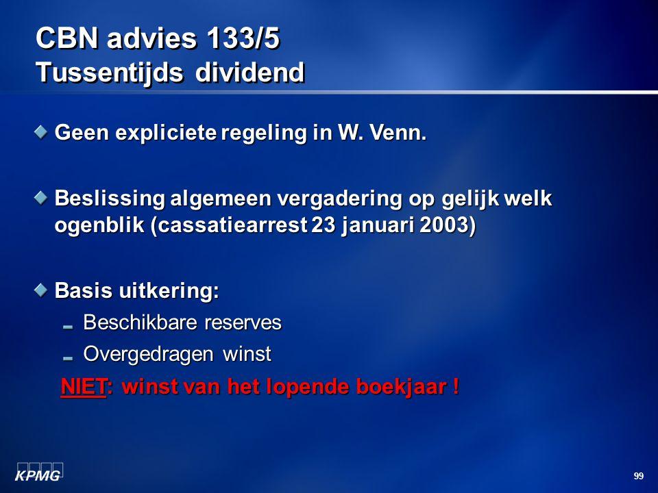 99 CBN advies 133/5 Tussentijds dividend Geen expliciete regeling in W. Venn. Beslissing algemeen vergadering op gelijk welk ogenblik (cassatiearrest