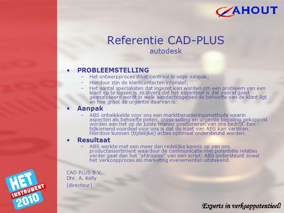 Referentie CAD-PLUS autodesk •PROBLEEMSTELLING –Het ontwerpproces staat centraal in onze aanpak; –Hierdoor zijn de klantcontacten intensief; –Het aant