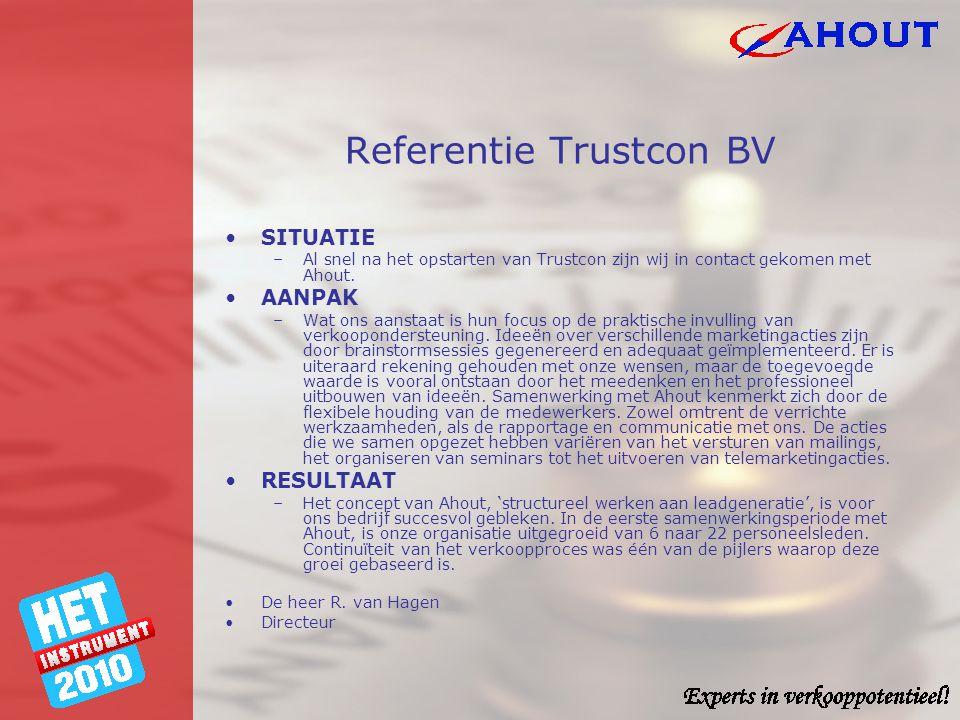 Referentie Trustcon BV •SITUATIE –Al snel na het opstarten van Trustcon zijn wij in contact gekomen met Ahout. •AANPAK –Wat ons aanstaat is hun focus