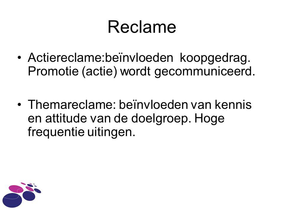Reclame •Actiereclame:beïnvloeden koopgedrag. Promotie (actie) wordt gecommuniceerd.