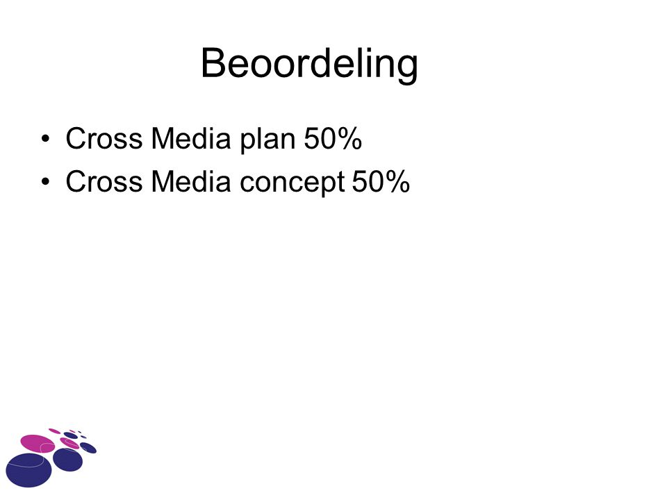 Beoordeling •Cross Media plan 50% •Cross Media concept 50%