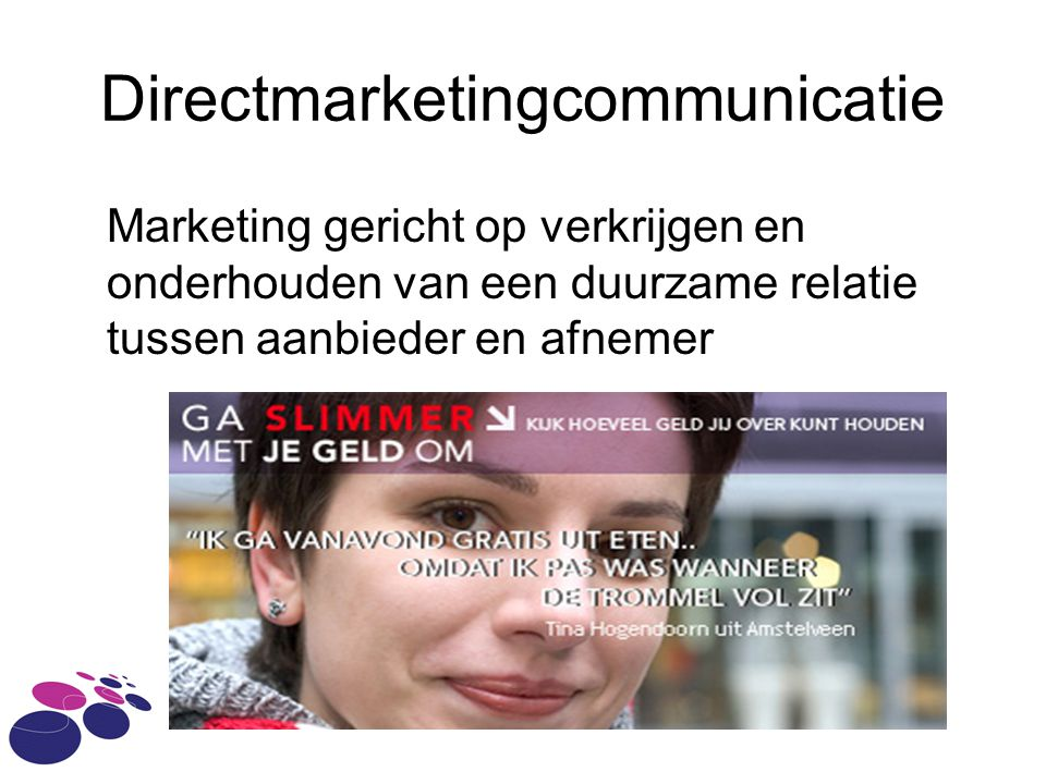Directmarketingcommunicatie Marketing gericht op verkrijgen en onderhouden van een duurzame relatie tussen aanbieder en afnemer