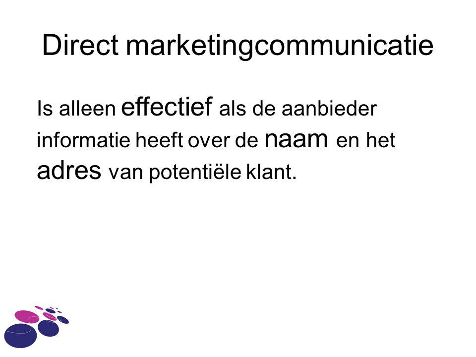 Direct marketingcommunicatie Is alleen effectief als de aanbieder informatie heeft over de naam en het adres van potentiële klant.