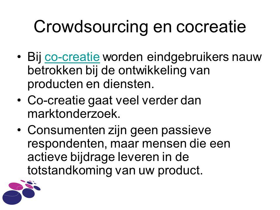 Crowdsourcing en cocreatie •Bij co-creatie worden eindgebruikers nauw betrokken bij de ontwikkeling van producten en diensten.co-creatie •Co-creatie gaat veel verder dan marktonderzoek.