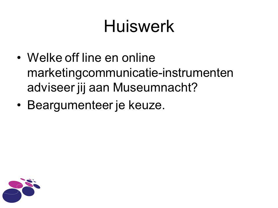 Huiswerk •Welke off line en online marketingcommunicatie-instrumenten adviseer jij aan Museumnacht.