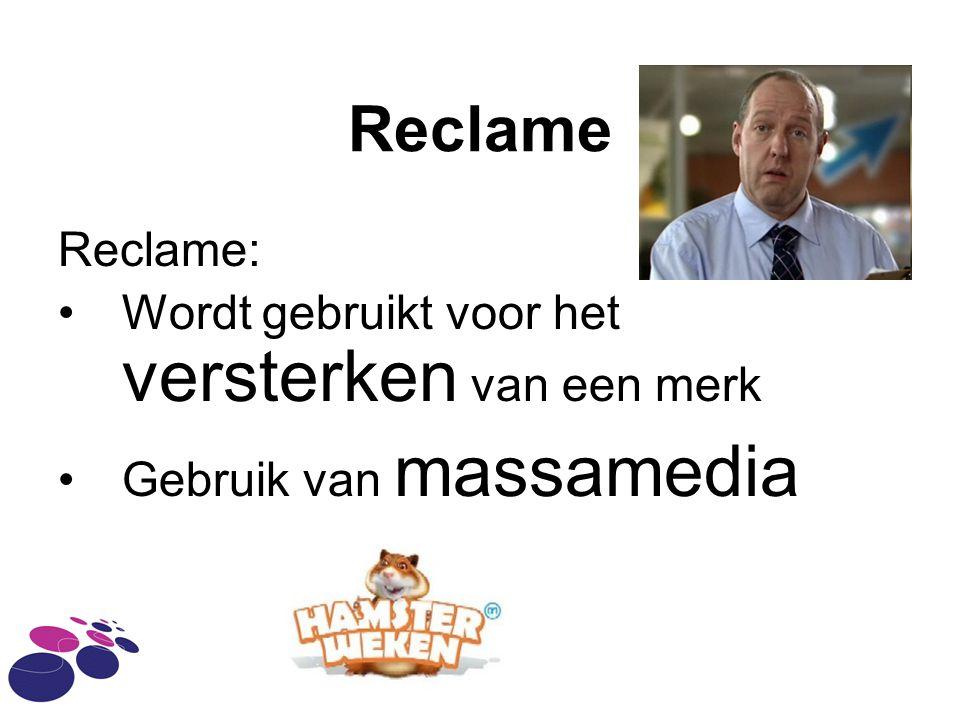 Reclame Reclame: •Wordt gebruikt voor het versterken van een merk •Gebruik van massamedia