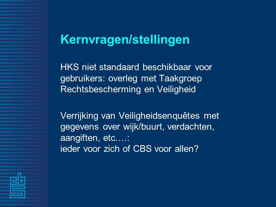 Kernvragen/stellingen HKS niet standaard beschikbaar voor gebruikers: overleg met Taakgroep Rechtsbescherming en Veiligheid Verrijking van Veiligheids
