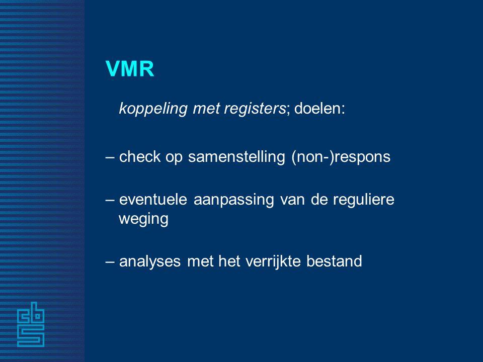VMR koppeling met registers; doelen: – check op samenstelling (non-)respons – eventuele aanpassing van de reguliere weging – analyses met het verrijkt