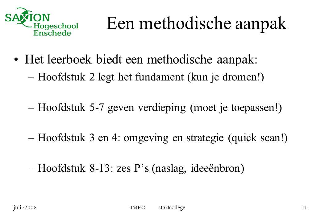 juli -2008IMEO startcollege11 Een methodische aanpak •Het leerboek biedt een methodische aanpak: –Hoofdstuk 2 legt het fundament (kun je dromen!) –Hoo