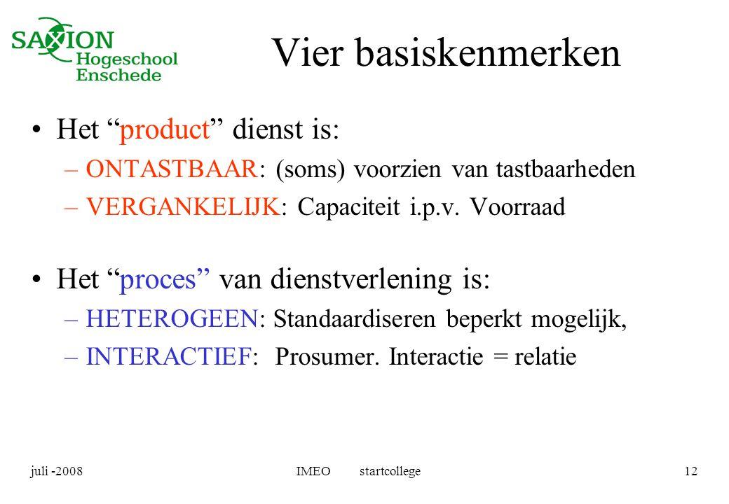 """juli -2008IMEO startcollege12 Vier basiskenmerken •Het """"product"""" dienst is: –ONTASTBAAR: (soms) voorzien van tastbaarheden –VERGANKELIJK: Capaciteit i"""