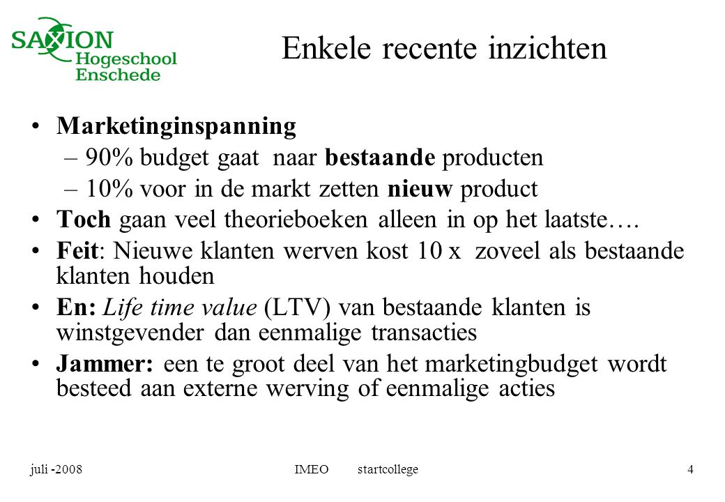 juli -2008IMEO startcollege4 Enkele recente inzichten •Marketinginspanning –90% budget gaat naar bestaande producten –10% voor in de markt zetten nieu