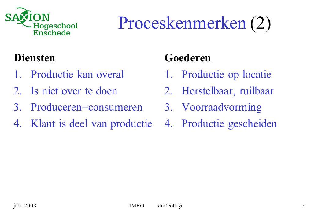 juli -2008IMEO startcollege7 Proceskenmerken (2) Diensten 1.Productie kan overal 2.Is niet over te doen 3.Produceren=consumeren 4.Klant is deel van pr