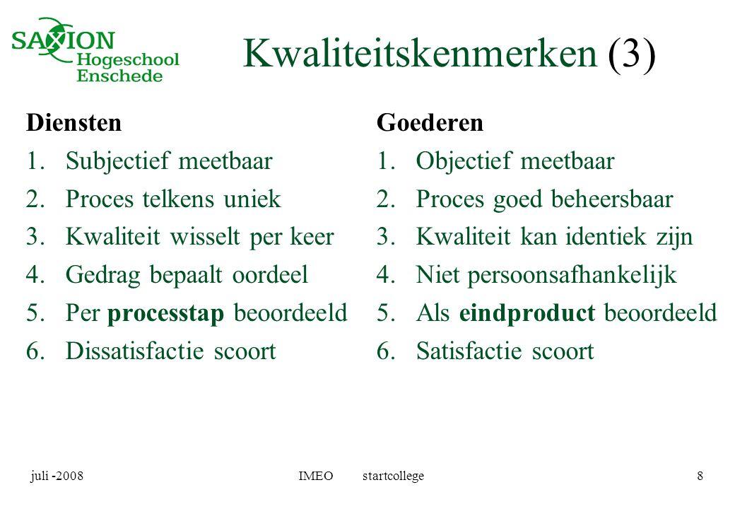 juli -2008IMEO startcollege8 Kwaliteitskenmerken (3) Diensten 1.Subjectief meetbaar 2.Proces telkens uniek 3.Kwaliteit wisselt per keer 4.Gedrag bepaa