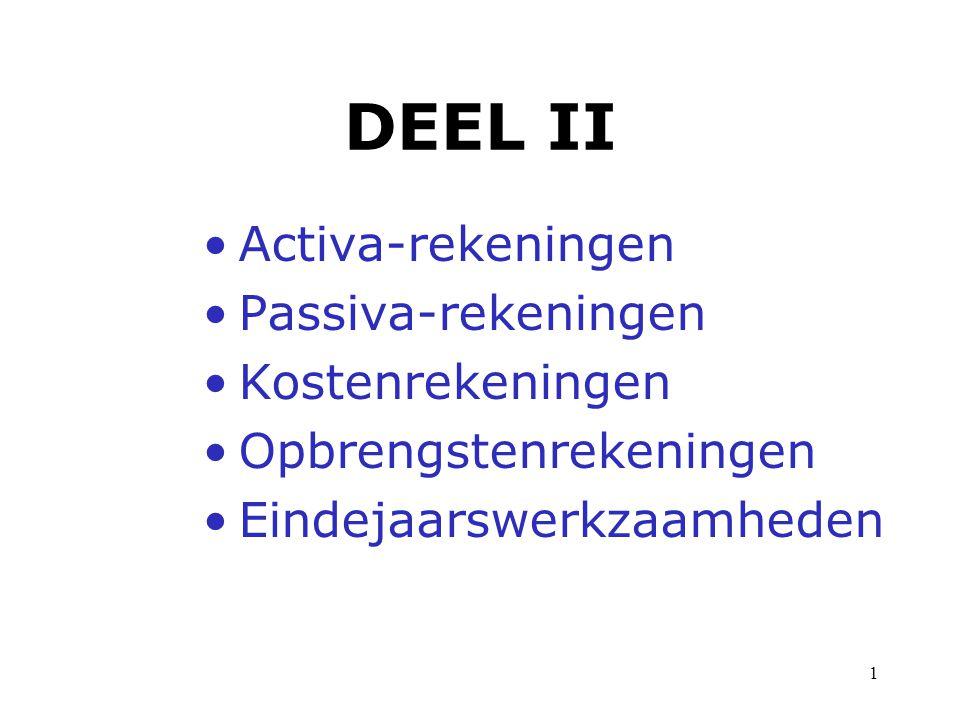 1 •Activa-rekeningen •Passiva-rekeningen •Kostenrekeningen •Opbrengstenrekeningen •Eindejaarswerkzaamheden DEEL II