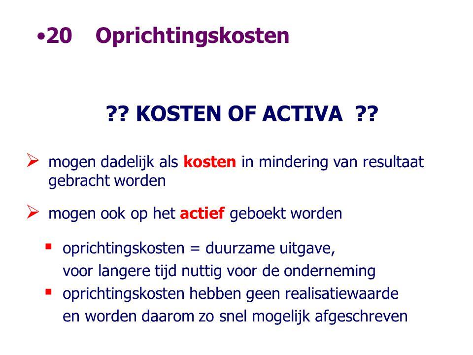 •20Oprichtingskosten ?? KOSTEN OF ACTIVA ??  mogen dadelijk als kosten in mindering van resultaat gebracht worden  mogen ook op het actief geboekt w