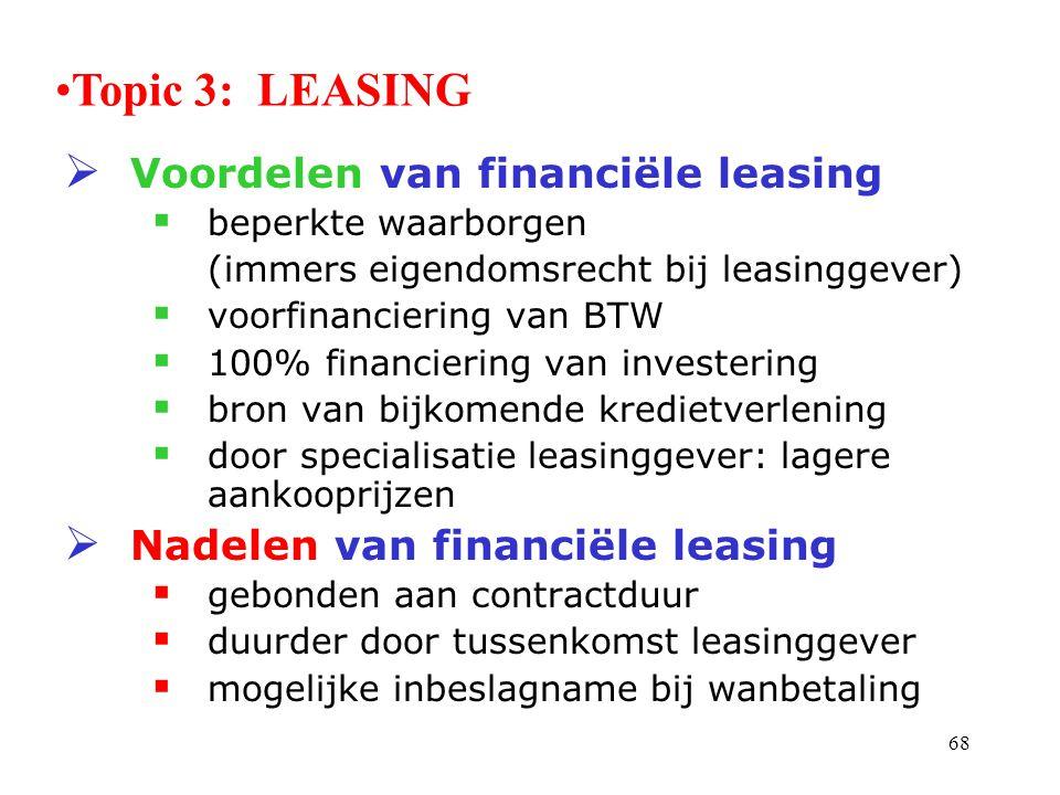 68  Voordelen van financiële leasing  beperkte waarborgen (immers eigendomsrecht bij leasinggever)  voorfinanciering van BTW  100% financiering va