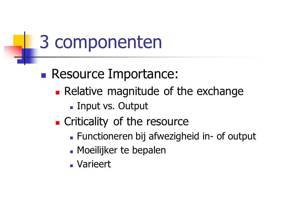 3 componenten  Resource Importance:  Relative magnitude of the exchange  Input vs. Output  Criticality of the resource  Functioneren bij afwezigh