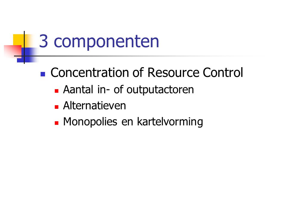 3 componenten  Concentration of Resource Control  Aantal in- of outputactoren  Alternatieven  Monopolies en kartelvorming