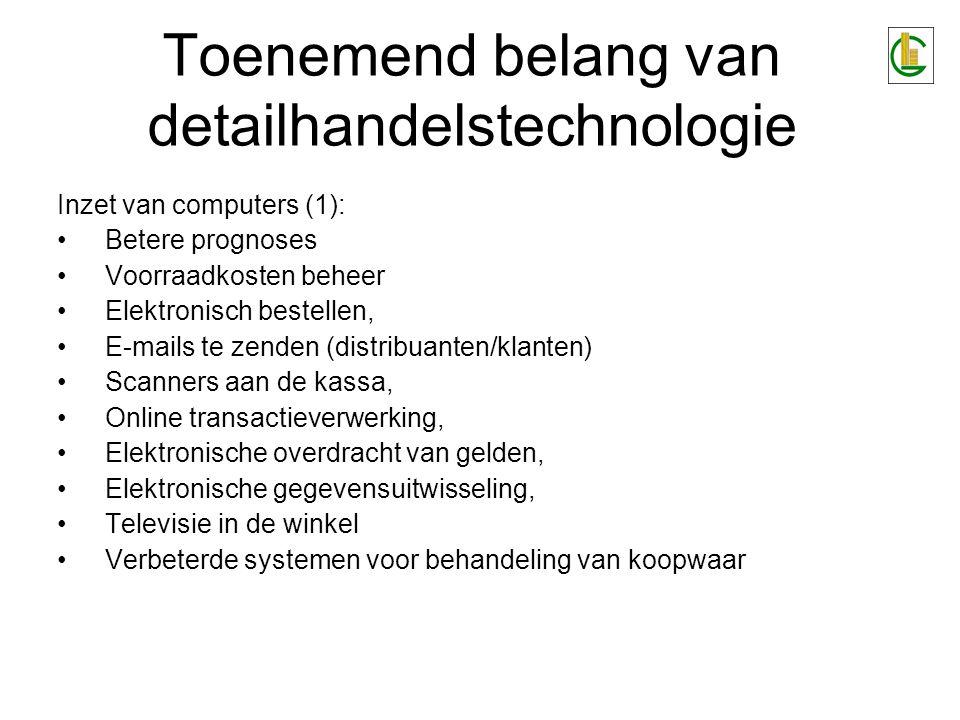 Toenemend belang van detailhandelstechnologie Inzet van computers (1): •Betere prognoses •Voorraadkosten beheer •Elektronisch bestellen, •E-mails te z
