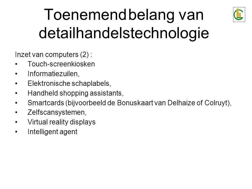 Toenemend belang van detailhandelstechnologie Inzet van computers (2) : •Touch-screenkiosken •Informatiezuilen, •Elektronische schaplabels, •Handheld