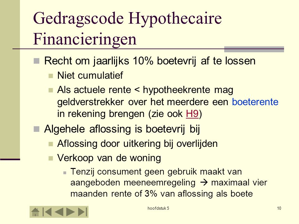 hoofdstuk 510 Gedragscode Hypothecaire Financieringen  Recht om jaarlijks 10% boetevrij af te lossen  Niet cumulatief  Als actuele rente < hypothee