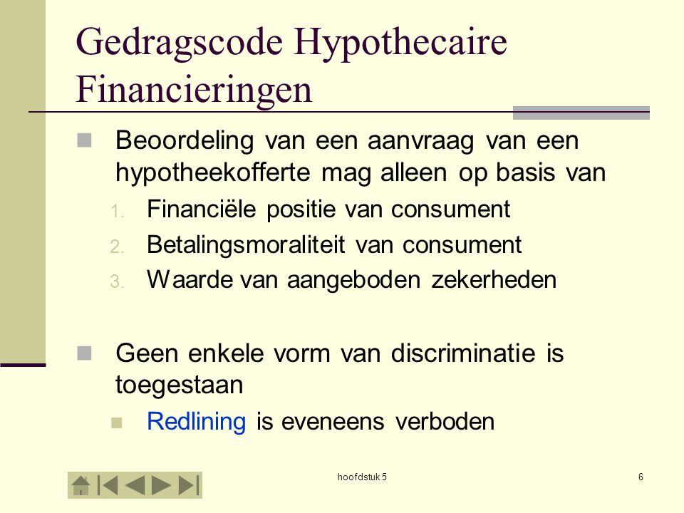 hoofdstuk 56 Gedragscode Hypothecaire Financieringen  Beoordeling van een aanvraag van een hypotheekofferte mag alleen op basis van 1. Financiële pos